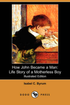How John Became a Man: The Life Story of a Motherless Boy