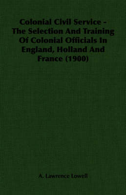Colonial Civil Service - The Selection And Training Of Colonial Officials In England, Holland And France (1900)