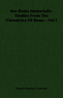 Ave Roma Immortalis- Studies From The Chronicles Of Rome - Vol I
