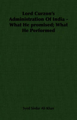 Lord Curzon's Administration Of India - What He Promised; What He Performed