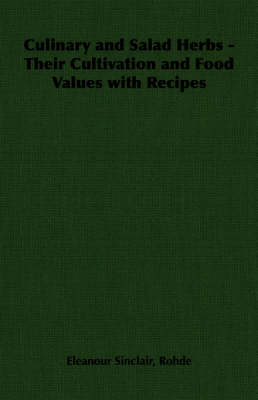 Culinary and Salad Herbs - Their Cultivation and Food Values with Recipes