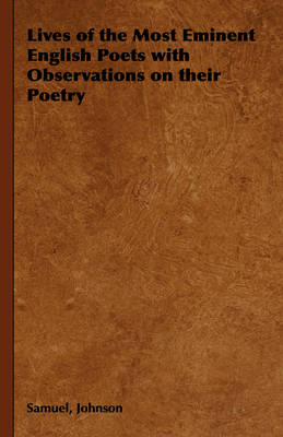 Lives of the Most Eminent English Poets with Observations on Their Poetry