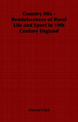 Country Mix - Reminiscences of Rural Life and Sport in 19th Century England