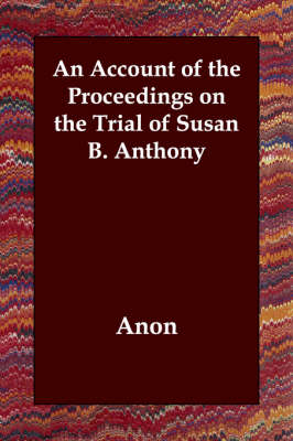 An Account of the Proceedings on the Trial of Susan B. Anthony