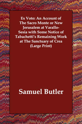 Ex Voto: An Account of the Sacro Monte or New Jerusalem at Varallo-Sesia with Some Notice of Tabachetti's Remaining Work at the