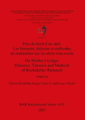 On Shelter's Ledge: Histories Theories and Methods of Rockshelter Research /Pres du bord d'un abri: Les histories theories et methodes de recherches s: Session C54
