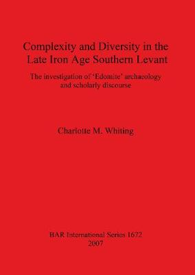 Complexity and Diversity in the Late Iron Age Southern Levant: The investigation of 'Edomite' archaeology and scholarly discourse