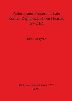 Patterns and Process in Late Roman Republican Coin Hoards 157-2 BC