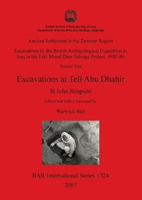 Ancient Settlement in the Zammar Region: Excavations at Tell Abu Dhahir: Excavations by the British Archaeological Expedition to Iraq in the Eski Mosul Dam Salvage Project, 1985-86 Volume Two