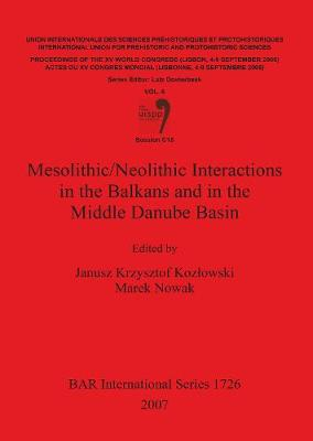 Mesolithic/Neolithic Interactions in the Balkans and in the Middle Danube Basin: Session C18