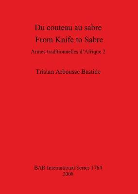 Du couteau au sabre / From Knife to Sabre: Armes traditionnelles d'Afrique 2 / Traditional Arms of Africa 2