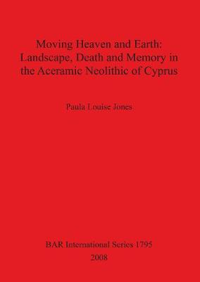 Moving Heaven and Earth: Landscape Death and Memory in the Aceramic Neolithic of Cyprus