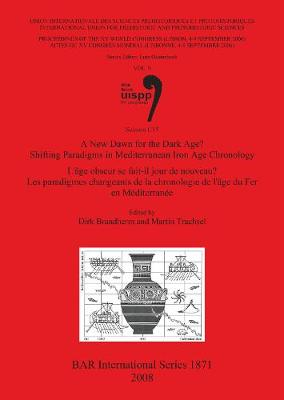 A New Dawn for the Dark Age Shifting Paradigms in Mediterranean Iron Age Chronology /  L'age obscur se fait-il jour de nouveau Les paradigmes changeant: Proceedings of the XV UISPP World Congress (Lisbon 4-9 September 2006) / Actes du XV Congres Mondial (