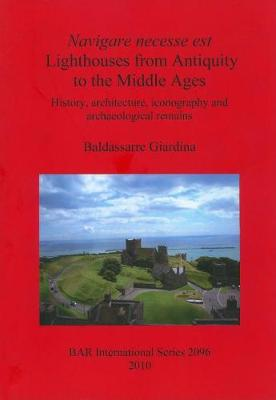 Navigare necesse est: Lighthouses from Antiquity to the Middle Ages: History, architecture, iconography and archaeological remains