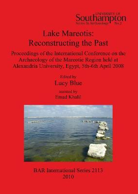 Lake Mareotis: Reconstructing the Past: Proceedings of the International Conference on the Archaeology of the Mareotic Region held at Alexandria University, Egypt, 5th-6th April 2008