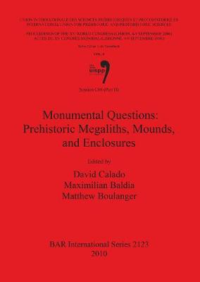 Session C68 (Part II): Monumental Questions: Prehistoric Megaliths Mounds and Enclosures: Proceedings of the XV UISPP World Congress (Lisbon 4-9 September 2006) / Actes du XV Congres Mondial (Lisbonne 4-9 Septembre 2006) Vol.8