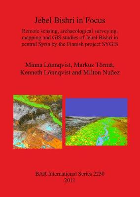 Jebel Bishri in Focus: Remote sensing, archaeological surveying, mapping and GIS studies of Jebel Bishri in central Syria by the Finnish project SYGIS