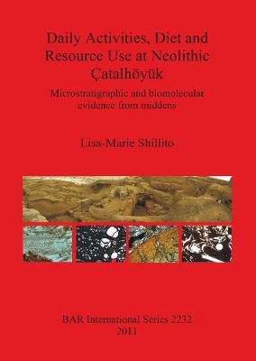 Daily Activities Diet and Resource Use at Neolithic Catalhoeyuk: Microstratigraphic and biomolecular evidence from middens
