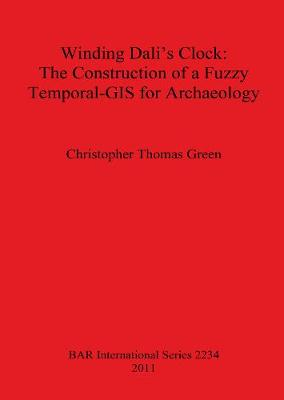 Winding Dali's Clock The Construction of a Fuzzy Temporal-GIS for Archaeology