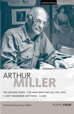 """Miller Plays: v. 4: """"Golden Years"""",  The """"Man Who Had All the Luck"""",  I """"Can't Remember Anything"""",  """"Clara"""""""