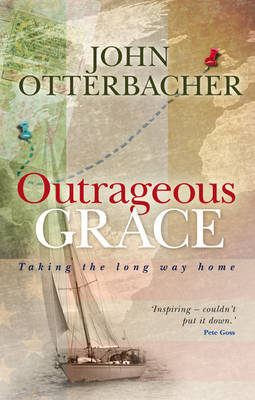 Outrageous Grace: Taking the Long Way Home