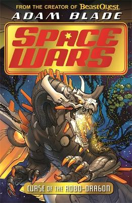 Beast Quest: Space Wars: Curse of the Robo-Dragon: Book 1