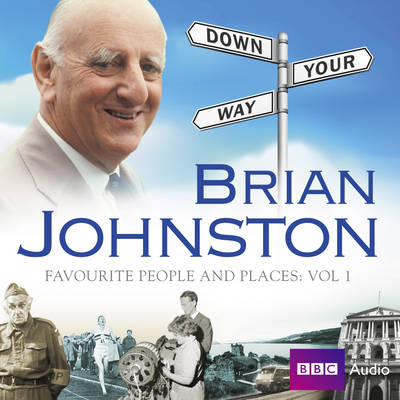 Brian Johnston Down Your Way: Favourite People And Places Vol. 1