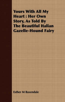 Yours With All My Heart: Her Own Story, As Told By The Beautiful Italian Gazelle-Hound Fairy