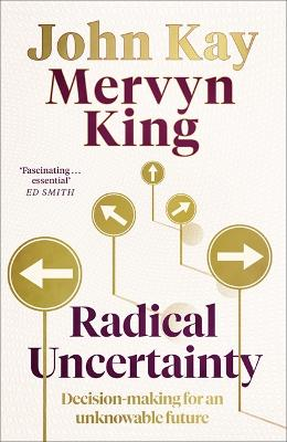 Radical Uncertainty: Decision-making for an unknowable future