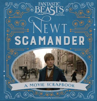 Fantastic Beasts and Where to Find Them - Newt Scamander: A Movie Scrapbook