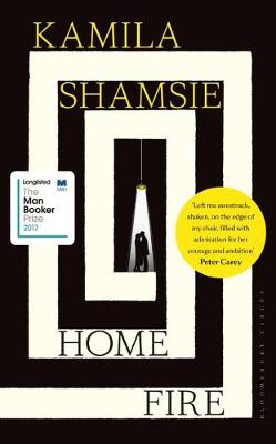 Home Fire: LONGLISTED FOR THE MAN BOOKER PRIZE 2017