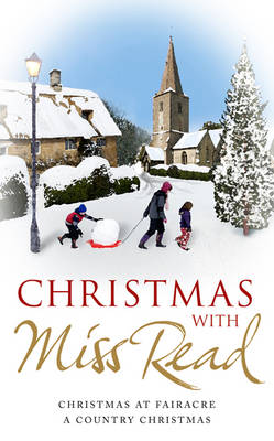 Christmas with Miss Read: Christmas at Fairacre, A Country Christmas