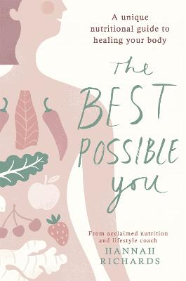 The Best Possible You: A unique nutritional guide to healing your body