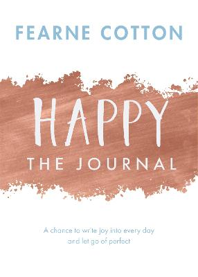 Happy: The Journal: A chance to write joy into every day and let go of perfect