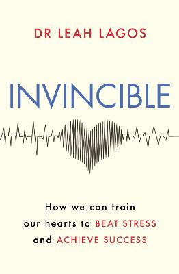 Invincible: How we can train our hearts to beat stress and achieve success