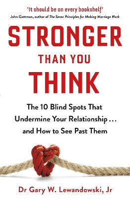 Stronger Than You Think: The 10 Blind Spots That Undermine Your Relationship ... and How to See Past Them
