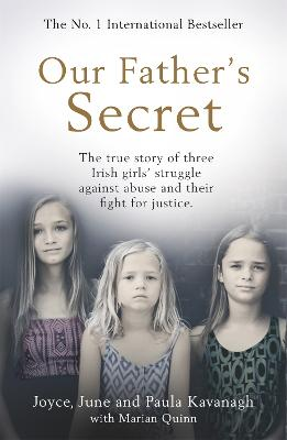 Our Father's Secret: The true story of three Irish girls' struggle against abuse and their fight for justice