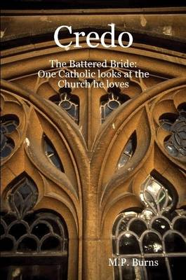 Credo: The Battered Bride: One Catholic Looks at the Church He Loves