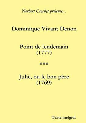 Dominique Vivant Denon - Point De Lendemain / Julie, Ou Le Bon Pere