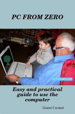 PC FROM ZERO - Easy and Practical Guide to Use the Computer
