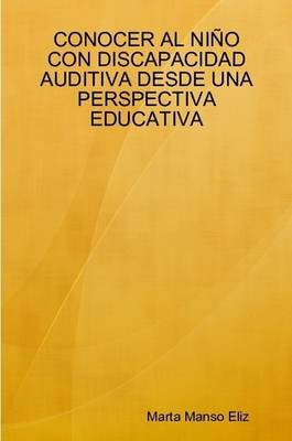 Conocer Al Ni O Con Discapacidad Auditiva Desde UNA Perspectiva Educativa