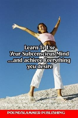 Learn To Use Your Subconscious Mind