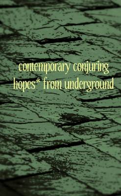 Contemporary Conjuring Hopes* from Underground