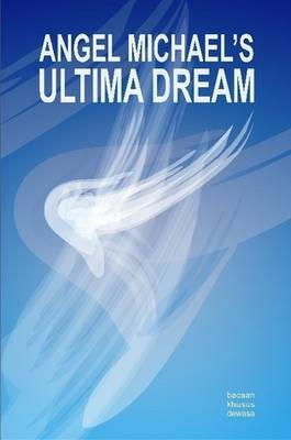 Angel Michael's Ultima Dream