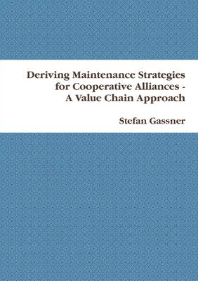 Deriving Maintenance Strategies for Cooperative Alliances -- A Value Chain Approach