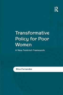 Transformative Policy for Poor Women: A New Feminist Framework