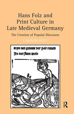 Hans Folz and Print Culture in Late Medieval Germany: The Creation of Popular Discourse