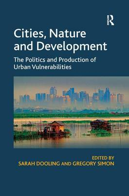 Cities, Nature and Development: The Politics and Production of Urban Vulnerabilities