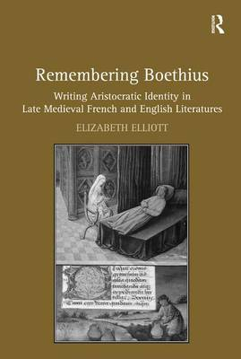 Remembering Boethius: Writing Aristocratic Identity in Late Medieval French and English Literatures