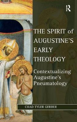 The Spirit of Augustine's Early Theology: Contextualizing Augustine's Pneumatology